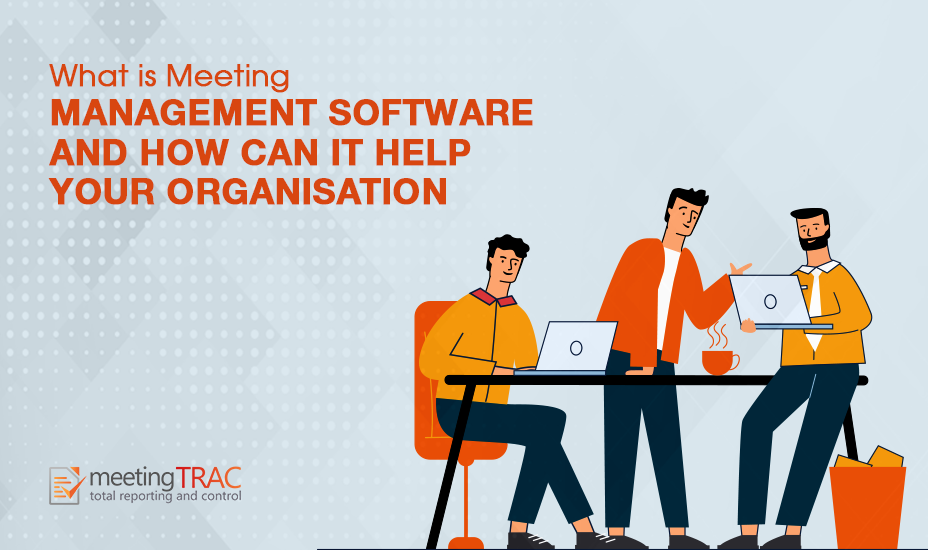 What is Meeting Management Software and how can it help your organisation