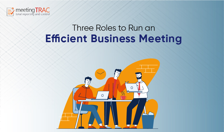Three Roles to Run an Efficient Business Meeting