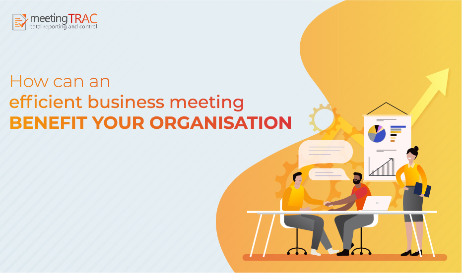 How can an Efficient Business Meeting Benefit your Organisation