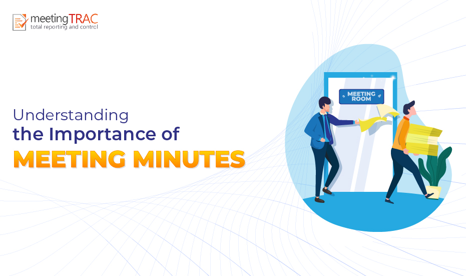 Understanding the need for meeting minutes and how to create them effectively