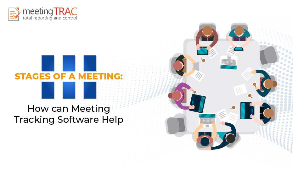 How can Meeting Tracking Software help at Different Stages of a Meeting